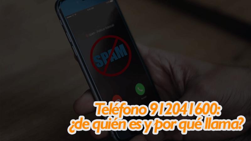 Teléfono 912041600 de quién es y por qué llama